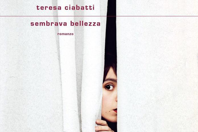 SEMBRAVA BELLEZZA - Teresa Ciabatti